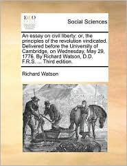 An Essay on Civil Liberty: Or, the Principles of the Revolution Vindicated. Delivered Before the University of Cambridge, on Wednesday, May 29, 1