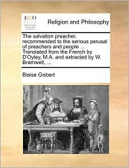 The salvation preacher, recommended to the serious perusal of preachers and people ... Translated from the French by D'Oyley, M.A. and extracted by W. Bramwell, ... - Blaise Gisbert