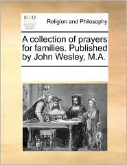 A collection of prayers for families. Published by John Wesley, M.A. - See Notes Multiple Contributors