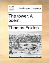 The tower. A poem. - Thomas Foxton