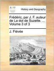 Frdric, Par J. F. Auteur de La Dot de Suzette. ... Volume 3 of 3