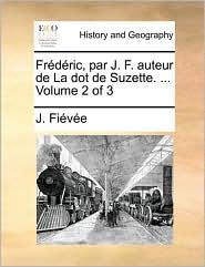 Frdric, Par J. F. Auteur de La Dot de Suzette. ... Volume 2 of 3