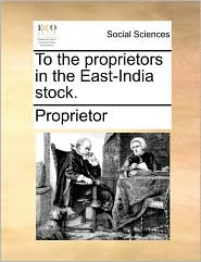 To the Proprietors in the East-India Stock.