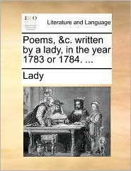 Poems, &c. written by a lady, in the year 1783 or 1784. ... - Lady