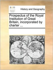 Prospectus of the Royal Institution of Great Britain, incorporated by charter ... - See Notes Multiple Contributors