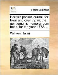 Harris's Pocket Journal, for Town and Country: Or, the Gentleman's Memorandum Book, for the Year 1772. ...