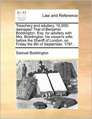 Treachery and Adultery. 10,000l. Damages! Trial of Benjamin Boddington, Esq. for Adultery with Mrs. Boddington, His Cousin's Wife; Before the Sheriff