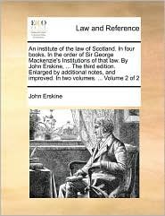 An institute of the law of Scotland. In four books. In the order of Sir George Mackenzie's Institutions of that law. By John Erskine, ... The third edition. Enlarged by additional notes, and improved. In two volumes. ... Volume 2 of 2 - John Erskine