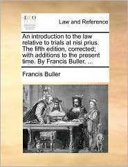 An introduction to the law relative to trials at nisi prius. The fifth edition, corrected; with additions to the present time. By Francis Buller, ... - Francis Buller