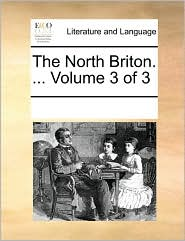 The North Briton. . Volume 3 of 3 - See Notes Multiple Contributors