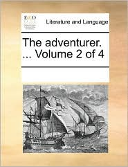 The adventurer. ... Volume 2 of 4 - See Notes Multiple Contributors