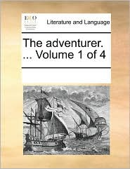 The adventurer. ... Volume 1 of 4 - See Notes Multiple Contributors