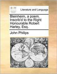 Bleinheim, a poem. Inscrib'd to the Right Honourable Robert Harley, Esq. - John Philips