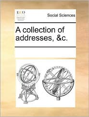 A collection of addresses, &c. - See Notes Multiple Contributors