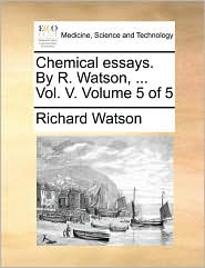 Chemical essays. By R. Watson, ... Vol. V. Volume 5 of 5 - Richard Watson