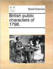 British public characters of 1798. - See Notes Multiple Contributors