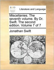 Miscellanies. The seventh volume. By Dr. Swift. The second edition. Volume 7 of 7 - Jonathan Swift