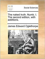 The naked truth. Numb. I. The second edition, with additions. - James Edward Oglethorpe