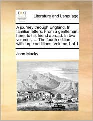 A Journey Through England. In Familiar Letters. From A Gentleman Here, To His Friend Abroad. In Two Volumes. ... The Fourth Editio
