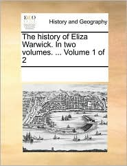 The history of Eliza Warwick. In two volumes. ... Volume 1 of 2