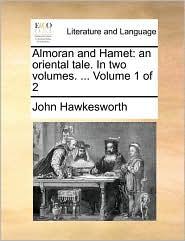Almoran and Hamet: An Oriental Tale. in Two Volumes. ... Volume 1 of 2