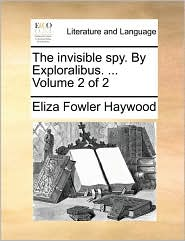 The Invisible Spy. by Exploralibus. ... Volume 2 of 2