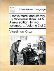Essays moral and literary. By Vicesimus Knox, M.A. A new edition. In two volumes. . Volume 2 of 2 - Vicesimus Knox