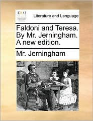 Faldoni and Teresa. By Mr. Jerningham. A new edition. - Mr. Jerningham