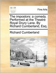 The impostors: a comedy. Performed at the Theatre Royal Drury Lane. By Richard Cumberland, Esq.
