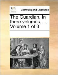 The Guardian. In three volumes. ... Volume 1 of 3