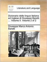 Dizionario delle lingue Italiana ed Inglese di Giuseppe Baretti. ... Volume II.  Volume 2 of 2