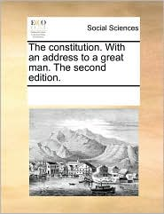 The Constitution. with an Address to a Great Man. the Second Edition.