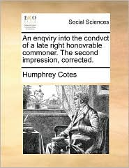 An enqviry into the condvct of a late right honovrable commoner. The second impression, corrected. - Humphrey Cotes