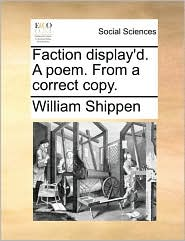 Faction display'd. A poem. From a correct copy. - William Shippen