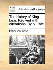 The history of King Lear. Revived with alterations. By N. Tate. - Nahum Tate