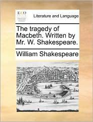 The tragedy of Macbeth. Written by Mr. W. Shakespeare. - William Shakespeare