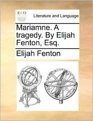 Mariamne. A tragedy. By Elijah Fenton, Esq. - Elijah Fenton