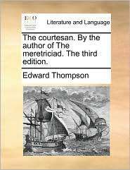 The Courtesan. by the Author of the Meretriciad. the Third Edition