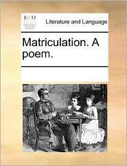 Matriculation. A poem.