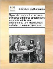 Synopsis communium locorum pr cipue ad mores spectantium: ex poetis latinis tum antiquioribus tum recentioribus collecta: ... In usum puerorum, ...