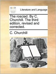 The rosciad. By C. Churchill. The third edition, revised and corrected. - C. Churchill