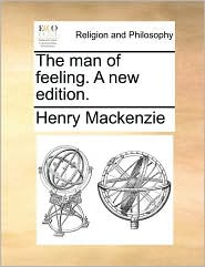 The man of feeling. A new edition.
