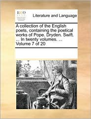 A Collection Of The English Poets, Containing The Poetical Works Of Pope. Dryden. Swift. ... In Twenty Volumes. ...  Volume 7 Of 2