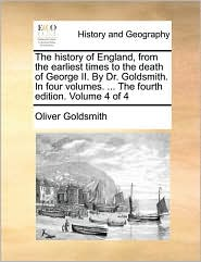 The history of England, from the earliest times to the death of George II. By Dr. Goldsmith. In four volumes. ... The fourth edition. Volume 4 of 4 - Oliver Goldsmith