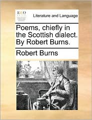 Poems, Chiefly in the Scottish Dialect. by Robert Burns.