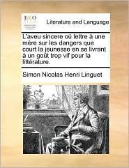 L'aveu sincere o lettre une m re sur les dangers que court la jeunesse en se livrant un go t trop vif pour la litt rature. - Simon Nicolas Henri Linguet