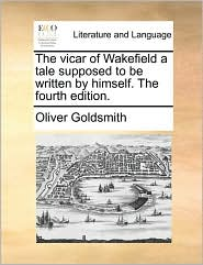 The Vicar Of Wakefield A Tale Supposed To Be Written By Himself. The Fourth Edition.