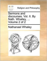 Sermons and discourses. Vol. II. By Nath. Whalley, ... Volume 2 of 2 - Nathanael Whaley