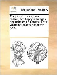 The power of love, over reason, two happy marriages, and honourable behaviour of a young philosopher deeply in love. - See Notes Multiple Contributors