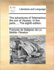 The Adventures of Telemachus the Son of Ulysses. in Five Parts. ... the Eighth Edition.